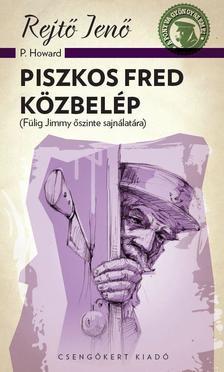 Rejtő Jenő (P.Howard) - Piszkos Fred közbelép (Fülig Jimmy őszinte sajnálatára)