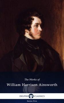 Ainsworth William Harrison - Delphi Works of William Harrison Ainsworth (Illustrated) [eKönyv: epub, mobi]