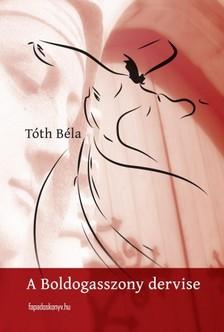 TÓTH BÉLA - A boldogasszony dervise [eKönyv: epub, mobi]