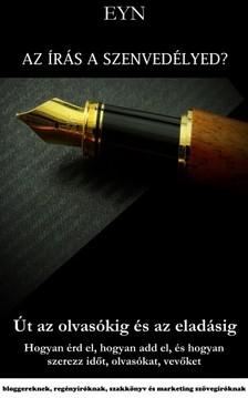 Eyn - Az írás a szenvedélyed? Út az olvasókig és az eladásig [eKönyv: epub, mobi]