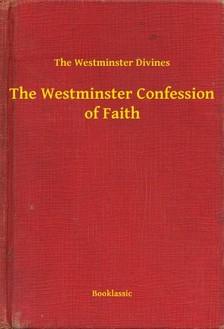 Divines The Westminster - The Westminster Confession of Faith [eKönyv: epub, mobi]