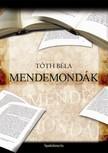 TÓTH BÉLA - Mendemondák [eKönyv: epub, mobi]<!--span style='font-size:10px;'>(G)</span-->