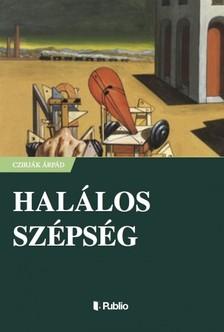 Árpád Czirják - Halálos szépség [eKönyv: epub, mobi]