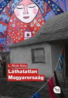 L. Ritók Nóra - Láthatatlan Magyarország