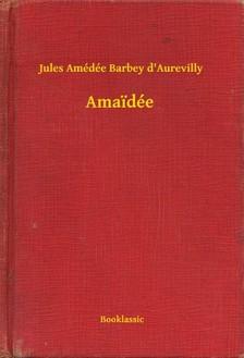 Amédée Barbey D Aurevilly Jules - Amaidée [eKönyv: epub, mobi]