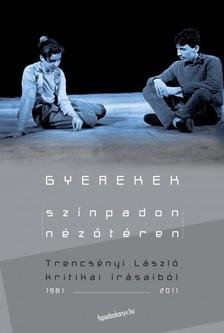 Trencsényi László - Gyerekek színpadon-nézőtéren [eKönyv: epub, mobi]