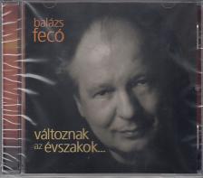 Balázs Fecó - VÁLTOZNAK AZ ÉVSZAKOK... - CD - BALÁZS FERENC