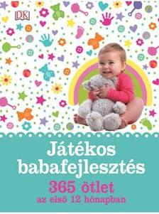 - Játékos babafejlesztés - 365 ötlet az első 12 hónapban
