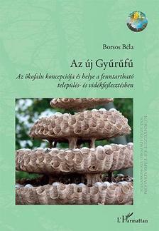 BORSOS BÉLA - Az új Gyűrűfű - Az ökofalu koncepciója és helye a fenntartható település- és vidékfejlesztésben