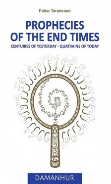Tarassaco Falco - Prophecies of the end times - Centuries of yesterday - Quatrins of today [eKönyv: epub, mobi]