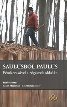 Bálint Marianna - Szentpéteri József - Saulusból Paulus - Fémkeresővel a régészek oldalán