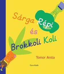 Tomor Anita - Sárga Répi és Brokkoli Koli