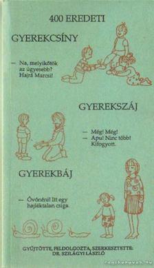 DR. SZILÁGYI LÁSZLÓ - 400 eredeti gyerekcsíny, gyerekszáj, gyerekbáj [antikvár]