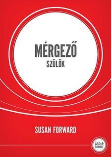 Susan Forward - Mérgező szülők (4.kiadás)