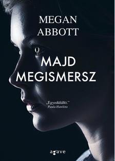 Megan Abbott - Majd megismersz