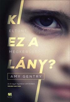 Amy Gentry - Ki ez a lány? - Eltűnt. Megkerült?