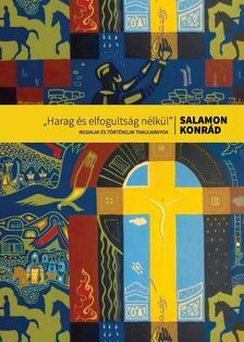 """Salamon Konrád - """"Harag és elfogultság nélkül"""""""