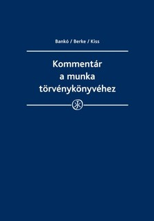 dr. Berke Gyula - prof. dr. Kiss György dr. Bankó Zoltán - - Kommentár a munka törvénykönyvéhez [eKönyv: epub, mobi]