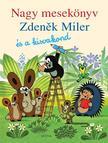Zdenek Miler - Nagy mesekönyv - Zdenek Miler és a kisvakond