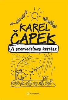 Karel Eapek - A szenvedelmes kertész