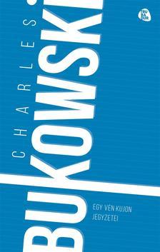 Charles Bukowski - Egy vén kujon jegyzetei