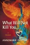 Duparc Annemarie - What Will Not Kill You... [eKönyv: epub,  mobi]