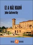 John Galsworthy - Ez a ház kiadó [eKönyv: epub, mobi]