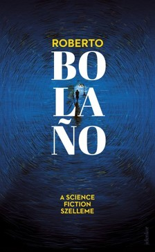 Roberto Bolano - A science fiction szelleme [eKönyv: epub, mobi]