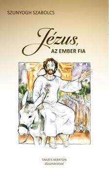 Szabolcs Szunyogh - JÉZUS, AZ EMBER FIA