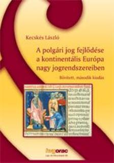 Kecskés László - A polgári jog fejlődése a kontinentális Európa nagy jogrendszereiben
