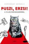 Homonnay Gergely - Puszi, Erzsi! - A világ macskaszemmel [eKönyv: epub, mobi]