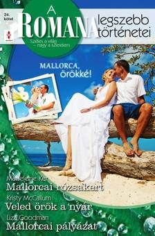 Madeleine Ker, Kristy McCallum, Liza Goodman - A Romana legszebb történetei 24. - Mallorcai rózsakert, Veled örök a nyár, Mallorcai pályázat [eKönyv: epub, mobi]