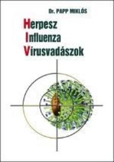 Dr.Papp Miklós - Herpesz-Influenza-Vírusvadászok