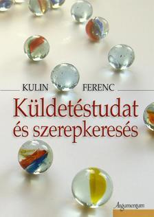 Kulin Ferenc - Küldetéstudat és szerepkeresés