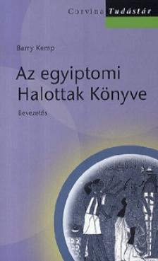 Barry Kemp - AZ EGYIPTOMI HALOTTAK KÖNYVE - BEVEZETÉS - TUDÁSTÁR -