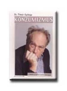 TÍMÁR GYÖRGY DR. - KONZUMIZMUS 1. - A LOPOTT HOLMI VISSZAJÁR