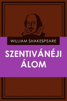 William Shakespeare - Szentivánéji álom [eKönyv: epub, mobi]
