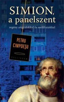 CIMPOESU, PETRU - Simion, a panelszent - regény angyalokkal és moldvaiakkal
