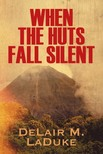 LaDuke DeLair M. - When the Huts Fall Silent [eKönyv: epub,  mobi]