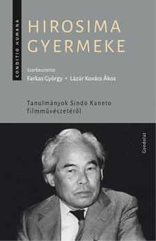Farkas György - Lázár Kovács Ákos (szerk.) - Hirosima gyermeke. Tanulmányok Sindó Kaneto filmművészetéről