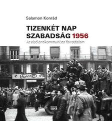 Salamon Konrád - Tizenkét nap szabadság 1956