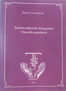 BALOGH GYULA BOGUMIL - Transzcendentális gyógyászat virtuális pszichózis [eKönyv: epub, mobi]