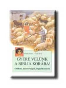 Vitális Ilona - Gaál Éva - Gyere velünk a Biblia korába!