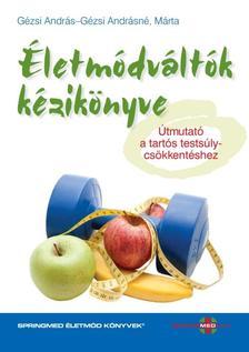 Gézsi Andrásné - Gézsi András - Életmódváltók kézikönyve - Útmutató a tartós testsúlycsökkentéshez