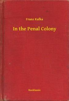 Franz Kafka - In the Penal Colony [eKönyv: epub, mobi]