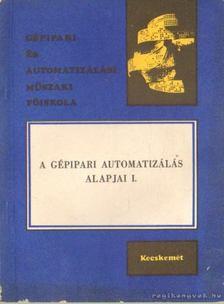 Dr. Bakondy Károly - A gépipari automatizálás alapjai I. [antikvár]