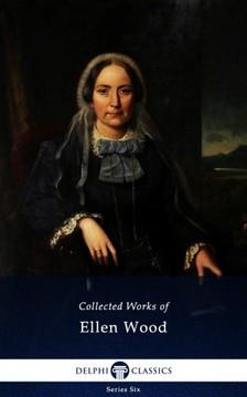 Ellen Wood Mrs Henry Wood, - Delphi Collected Works of Mrs. Henry Wood (Illustrated) [eKönyv: epub, mobi]
