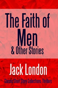 Jack London - The Faith of Men & Other Stories [eKönyv: epub, mobi]