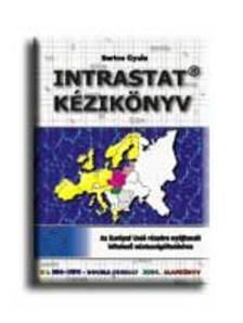 Bartos Gyula - INTRASTAT KÉZIKÖNYV * AZ EURÓPAI UNIÓ RÉSZÉRE NYÚJTANDÓ KÖTE