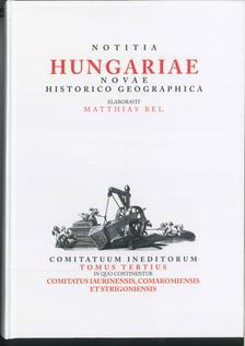 Matthias Bel - Notitia Hungariae novae historico geographica...